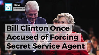 Bill Clinton Once Accused of Forcing Secret Service Agent to Touch Hillary Inappropriately - Video