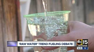Raw water trend fueling debate over health risks - Video