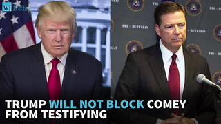 Trump Will Not Block Comey From Testifying