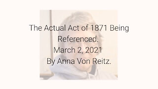 The Actual Act of 1871 Being Referenced March 2, 2021 By Anna Von Reitz