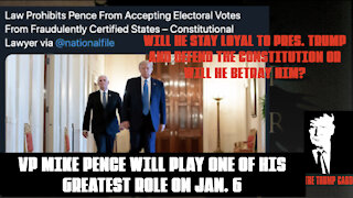 WILL VP. PENCE REMAIN LOYAL OR WILL HE BETRAY PRES. TRUMP ON JAN. 6?