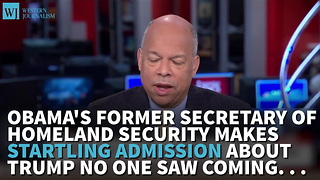 Obama's Former Secretary Of Homeland Security Makes Startling Admission About Trump No One Saw Coming...