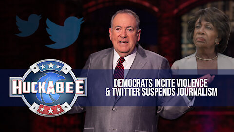 Democrats Incite VIOLENCE & Twitter Suspends JOURNALISM | FOTM | Huckabee