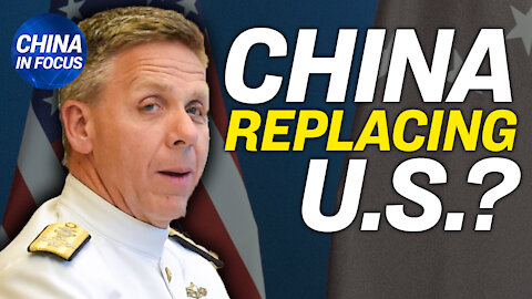 US military commander fears China's plan to replace US; Chinese market drives Hollywood censorship
