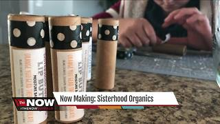 Now Making: Sisterhood Organics - Video