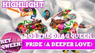 Hey Qween Highlight: Bob The Drag Queen & Jonny SING PRIDE ( A Deeper Love) - Video