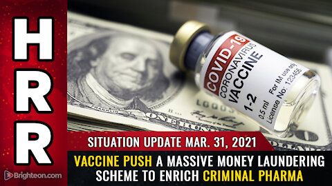 Situation Update, Mar 31th, 2021 - Vaccine push a massive money laundering scheme to enrich criminal PHARMA