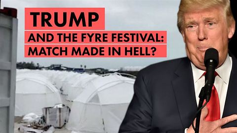 Why Trump is actually the Presidential Fyre Festival
