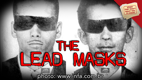 Stuff They Don't Want You to Know: The Lead Mask Case