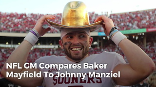 NFL Gm Compares Baker Mayfield To Johnny Manziel - Video