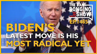 Ep. 1485 Biden's Latest Move Is His Most Radical Yet - The Dan Bongino Show