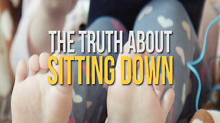 The Truth About Sitting Down - Video