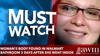 Woman's Body Found in Walmart Bathroom 3 Days After She Went Inside - Video