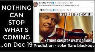[BU] NOTHING CAN STOP WHAT'S COMING on Dec 19 - Prediction - solar flare BLACKOUT, Harris plane