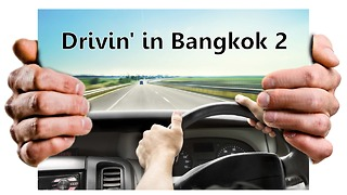 Driving in Bangkok - Episode 2  - Video