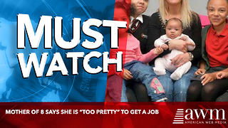 "Mother Of 8 Says She Is ""Too Pretty"" To Get A Job - Video"