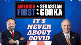 It's never about COVID. Rep. Steve Scalise with Sebastian Gorka on AMERICA First