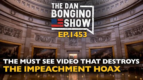 Ep. 1453 The Must See Video That Destroys the Impeachment Hoax - The Dan Bongino Show