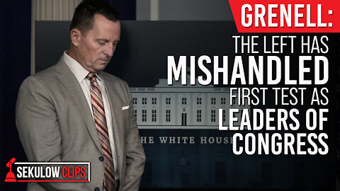 Grenell: The Left has Mishandled First Test as Leaders of Congress