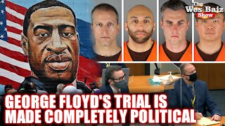 George Floyd's Trial is Made Completely Political