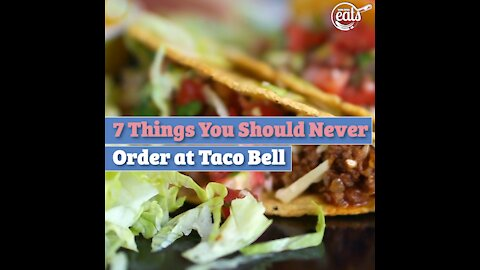 7 Things You Should Never Order at Taco Bell