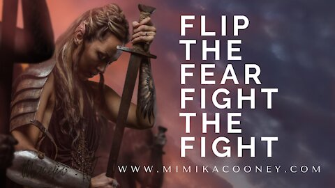 Flip the Fear to Fight the Fight