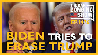 Ep. 1476 Biden Tries To Erase Trump - The Dan Bongino Show