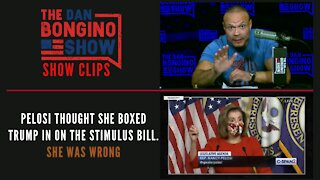 Pelosi Thought She Boxed Trump In On The Stimulus Bill. She Was Wrong - Dan Bongino Show Clips