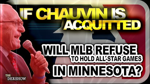 If Chauvin is acquitted, will Major League Baseball refuse to hold all star games in Minnesota?