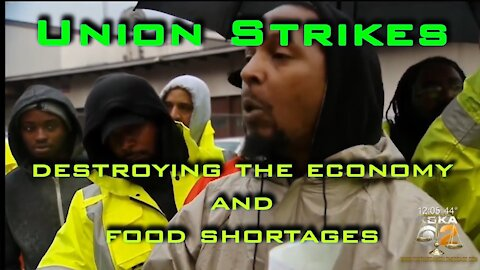 Union Strikes - Destroying the Economy Skewing the Numbers and Food Shortages