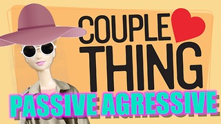 How to Be Passive Aggressive in Your Relationship  - Video
