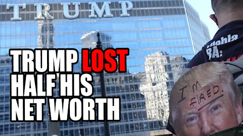 Trump lost Nearly HALF his Net Worth During Presidency!