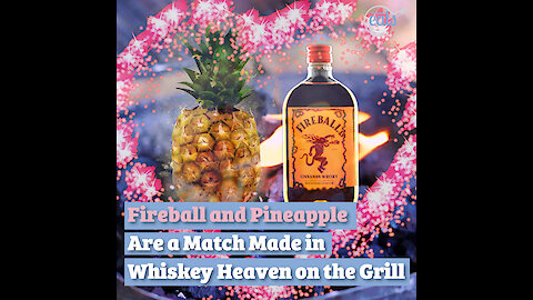 Fireball and Pineapple Are a Match Made in Whiskey Heaven on the Grill