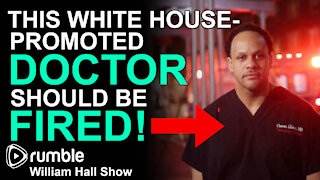 This White House-Promoted DOCTOR Should Be FIRED!