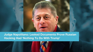 Judge Napolitano: Leaked Documents Prove Russian Hacking Had 'Nothing To Do With Trump'