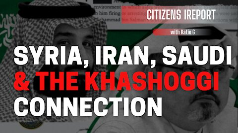 Syria, Iran, Saudi: The Khashoggi Connection