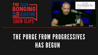 The Purge From Progressives Has Begun - Dan Bongino Show Clips