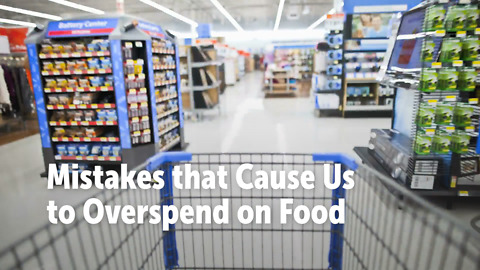 Mistakes that Cause Us to Overspend on Food