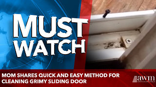 Mom Shares Quick And Easy Method For Cleaning Grimy Sliding Door - Video