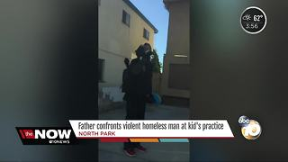Father confronts violent homeless man at kid's practice