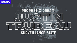 Prophetic Dream - Justin Trudeau: Surveillance State - Canada Digital Identity and Civilian Tracking