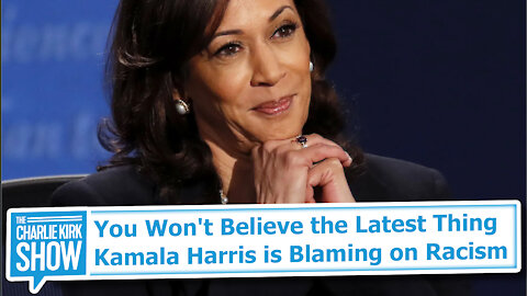 You Won't Believe the Latest Thing Kamala Harris is Blaming on Racism