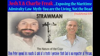Josh X & Charlie Freak Explain the Whole Truth to the False System of Maritime Admiralty Law