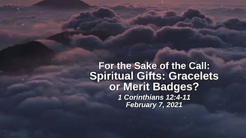 For the Sake of the Call: 19. Spiritual Gifts - Gracelets or Merit Badges? - 1 Corinthians 12:4-11