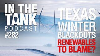 In the Tank Podcast Ep 282: Texas Winter Blackouts, Renewable Energy to Blame?