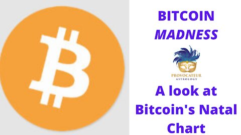 Bitcoin Madness - A Look at Bitcoin's Natal Astrological Chart