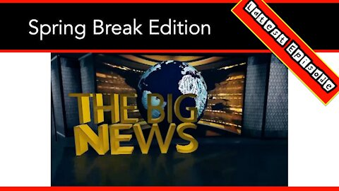 "SPRING BREAK EDITION - It's Time For ""The Big News"" Of The Week"
