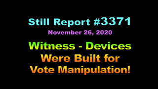 Witness – Devices Were Built for Vote Manipulation!, 3371