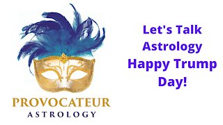Let's Talk Astrology - Happy Trump Day!