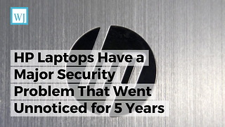 HP Laptops Have a Major Security Problem That Went Unnoticed for 5 Years - Video